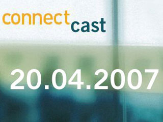 ConnectCast Weekly – 20 April, 2007