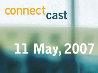 ConnectCast Weekly – 11 May, 2007