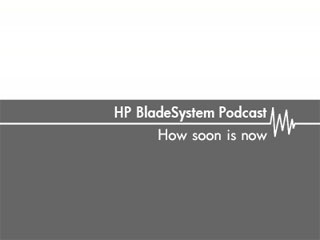 Are blade servers for you? (Part 4 of 4) – Why HP Blade Servers?
