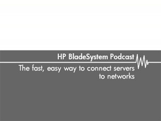 The fast, easy way to connect servers to networks – HP BladeSystem podcasts