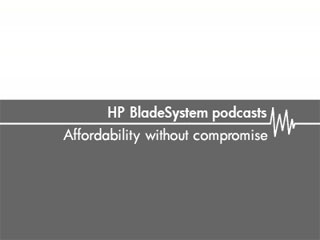 Affordability without compromise – HP BladeSystem podcasts