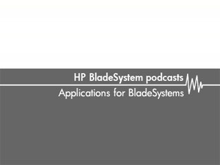 Applications for Blade Systems – HP BladeSystem podcasts