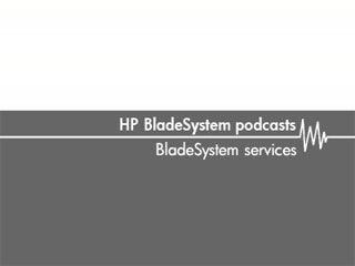 BladeSystem services – HP BladeSystem podcasts