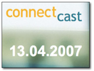 ConnectCast Weekly – 13 April, 2007