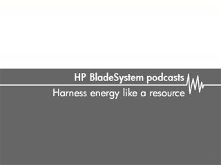 Harness energy like a resource – HP BladeSystem podcasts